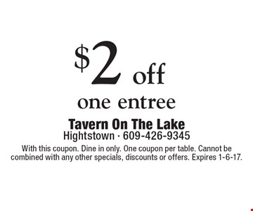 $2 off one entree. With this coupon. Dine in only. One coupon per table. Cannot be combined with any other specials, discounts or offers. Expires 1-6-17.