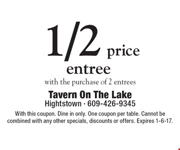 1/2 price entree with the purchase of 2 entrees. With this coupon. Dine in only. One coupon per table. Cannot be combined with any other specials, discounts or offers. Expires 1-6-17.