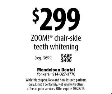 $299 ZOOM!® chair-side teeth whitening (reg. $699). With this coupon. New and non-insured patients only. Limit 1 per family. Not valid with other offers or prior services. Offer expires 10/28/16.