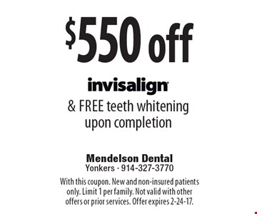 $550 off Invisalign® & free teeth whitening upon completion. With this coupon. New and non-insured patients only. Limit 1 per family. Not valid with other offers or prior services. Offer expires 2-24-17.