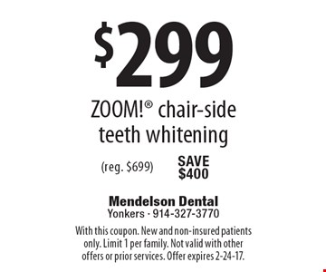 $299 ZOOM! chair-side teeth whitening (reg. $699). With this coupon. New and non-insured patients only. Limit 1 per family. Not valid with other offers or prior services. Offer expires 2-24-17.