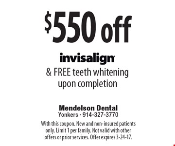 $550 off Invisalign® & free teeth whitening upon completion. With this coupon. New and non-insured patients only. Limit 1 per family. Not valid with other offers or prior services. Offer expires 3-24-17.