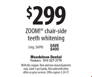 $299 ZOOM!® chair-side teeth whitening (reg. $699). With this coupon. New and non-insured patients only. Limit 1 per family. Not valid with other offers or prior services. Offer expires 3-24-17.