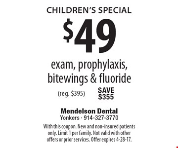 Children's Special. $40 exam, prophylaxis, bitewings & fluoride (reg. $395). With this coupon. New and non-insured patients only. Limit 1 per family. Not valid with other offers or prior services. Offer expires 4-28-17.