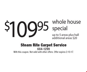$109.95 whole house special up to 5 areas plus hall additional areas $20. With this coupon. Not valid with other offers. Offer expires 2-10-17.
