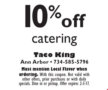 10% off catering. Must mention Local Flavor when ordering. With this coupon. Not valid with other offers, prior purchases or with daily specials. Dine in or pickup. Offer expires 2-3-17.