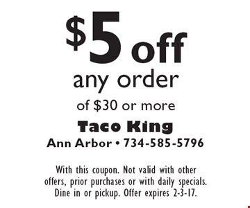$5 off any order of $30 or more. With this coupon. Not valid with other offers, prior purchases or with daily specials. Dine in or pickup. Offer expires 2-3-17.