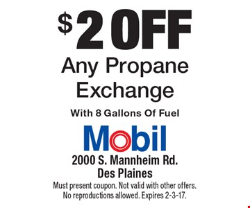 $2 off Any Propane Exchange With 8 Gallons Of Fuel. Must present coupon. Not valid with other offers. No reproductions allowed. Expires 2-3-17.
