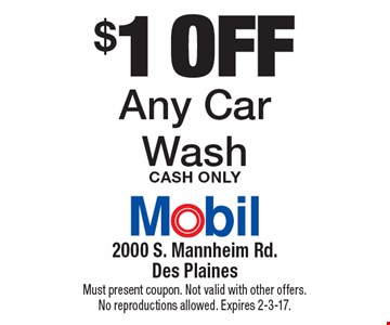$1 off Any Car Wash Cash Only. Must present coupon. Not valid with other offers. No reproductions allowed. Expires 2-3-17.