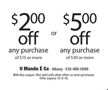 $2.00 off any purchase of $15 or more. $5.00 off any purchase of $30 or more. With this coupon. Not valid with other offers or prior purchases. Offer expires 12-9-16.