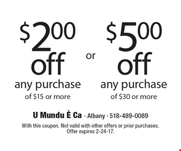 $2.00 off any purchase of $15 or more OR $5.00 off any purchase of $30 or more. With this coupon. Not valid with other offers or prior purchases. Offer expires 2-24-17.
