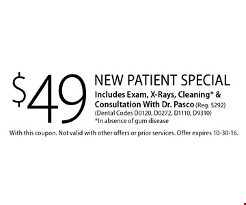 $49 New Patient Special Includes Exam, X-Rays, Cleaning* & Consultation With Dr. Pasco (Reg. $292) (Dental Codes D0120, D0272, D1110, D9310)*In absence of gum disease. With this coupon. Not valid with other offers or prior services. Offer expires 10-30-16.