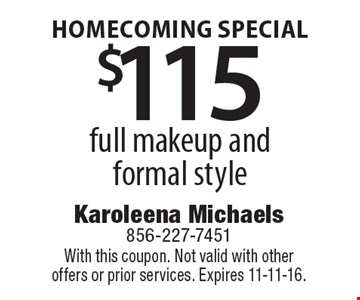 HOMECOMING SPECIAL $115 full makeup and formal style. With this coupon. Not valid with other offers or prior services. Expires 11-11-16.