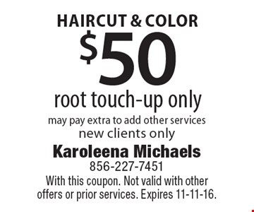 Haircut & color. $50 root touch-up only, may pay extra to add other services. New clients only. With this coupon. Not valid with other offers or prior services. Expires 11-11-16.