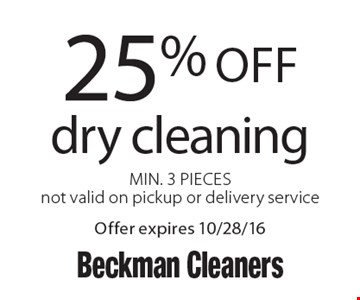 25% off dry cleaning Min. 3 Pieces not valid on pickup or delivery service. Offer expires 10/28/16