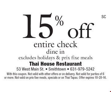 15% off entire check dine inexcludes holidays & prix fixe meals. With this coupon. Not valid with other offers or on delivery. Not valid for parties of 6or more. Not valid on prix fixe meals, specials or on Thai Tapas. Offer expires 10-28-16.