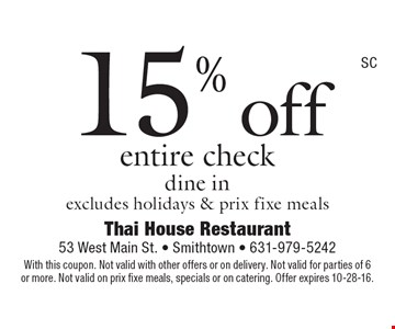 15% off entire check dine inexcludes holidays & prix fixe meals. With this coupon. Not valid with other offers or on delivery. Not valid for parties of 6or more. Not valid on prix fixe meals, specials or on catering. Offer expires 10-28-16.