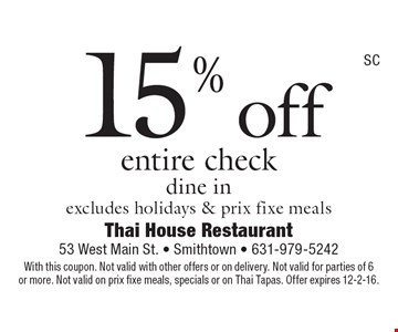 15% off entire check. Dine in, excludes holidays & prix fixe meals. With this coupon. Not valid with other offers or on delivery. Not valid for parties of 6 or more. Not valid on prix fixe meals, specials or on Thai Tapas. Offer expires 12-2-16.