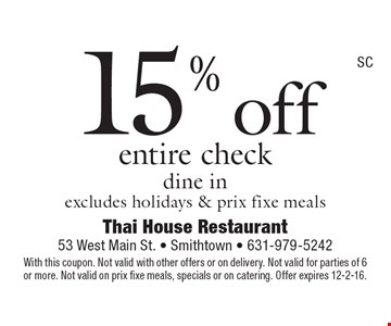 15% off entire check dine in excludes holidays & prix fixe meals. With this coupon. Not valid with other offers or on delivery. Not valid for parties of 6 or more. Not valid on prix fixe meals, specials or on catering. Offer expires 12-2-16.