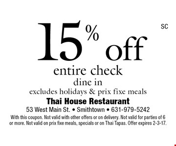 15% off entire check. Dine in excludes holidays & prix fixe meals. With this coupon. Not valid with other offers or on delivery. Not valid for parties of 6 or more. Not valid on prix fixe meals, specials or on Thai Tapas. Offer expires 2-3-17.