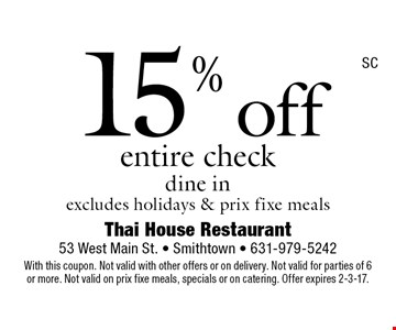 15% off entire check. Dine in excludes holidays & prix fixe meals. With this coupon. Not valid with other offers or on delivery. Not valid for parties of 6 or more. Not valid on prix fixe meals, specials or on catering. Offer expires 2-3-17.