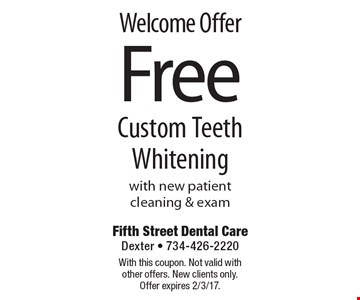 Welcome Offer - Free Custom Teeth Whitening with new patient cleaning & exam. With this coupon. Not valid with other offers. New clients only. Offer expires 2/3/17.