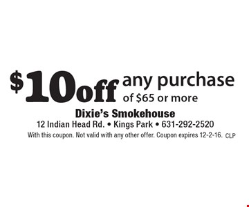 $10 off any purchase of $65 or more. With this coupon. Not valid with any other offer. Coupon expires 12-2-16.