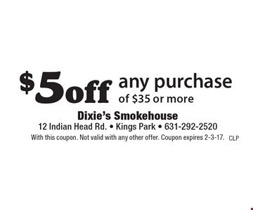 $5 off any purchase of $35 or more. With this coupon. Not valid with any other offer. Coupon expires 2-3-17.