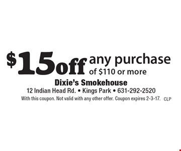 $15 off any purchase of $110 or more. With this coupon. Not valid with any other offer. Coupon expires 2-3-17.