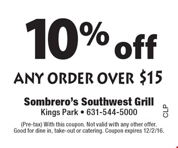 10% off any order over $15. (Pre-tax) With this coupon. Not valid with any other offer. Good for dine in, take-out or catering. Coupon expires 12/2/16.