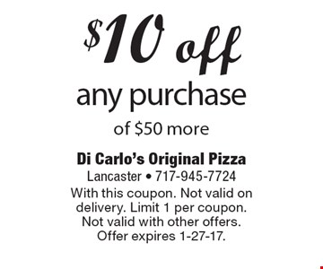 $10 off any purchase of $50 more. With this coupon. Not valid on delivery. Limit 1 per coupon. Not valid with other offers. Offer expires 1-27-17.