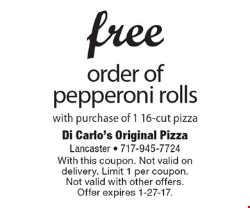 Free order of pepperoni rolls with purchase of 1 16-cut pizza. With this coupon. Not valid on delivery. Limit 1 per coupon. Not valid with other offers. Offer expires 1-27-17.