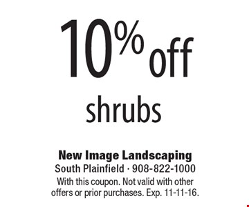 10% off shrubs. With this coupon. Not valid with other offers or prior purchases. Exp. 11-11-16.