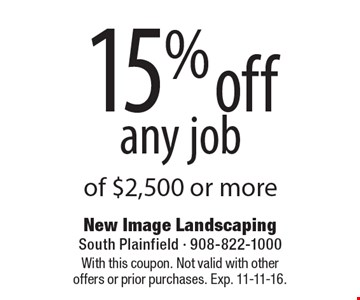 15% off any job of $2,500 or more. With this coupon. Not valid with other offers or prior purchases. Exp. 11-11-16.
