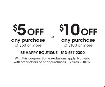 $5 Off any purchase of $50 or more OR $10 Off any purchase of $100 or more. With this coupon. Some exclusions apply. Not valid with other offers or prior purchases. Expires 2-10-17.