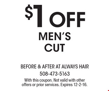 $1 Off MEN'S CUT. With this coupon. Not valid with other offers or prior services. Expires 12-2-16.