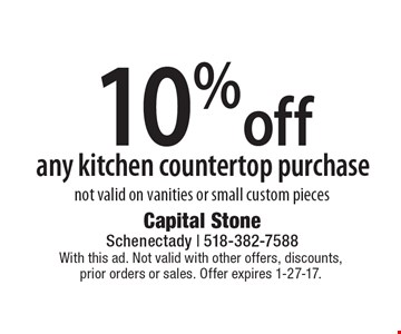 10%off any kitchen countertop purchase not valid on vanities or small custom pieces. With this ad. Not valid with other offers, discounts, prior orders or sales. Offer expires 1-27-17.