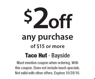 $2 off any purchase of $15 or more. Must mention coupon when ordering. With this coupon. Does not include lunch specials. Not valid with other offers. Expires 10/28/16.