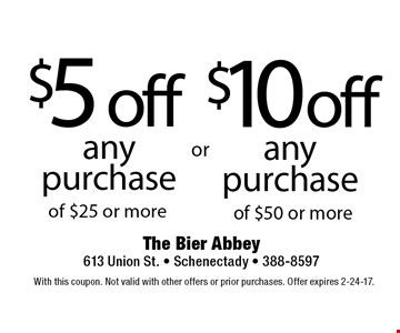 $5 off any purchase of $25 or more. $10off any purchase of $50 or more. With this coupon. Not valid with other offers or prior purchases. Offer expires 2-24-17.