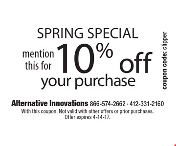 SPRING Special. Mention this for 10% off your purchase. With this coupon. Not valid with other offers or prior purchases. Offer expires 4-14-17.