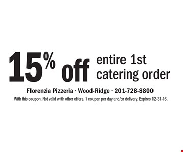 15% off entire 1st catering order. With this coupon. Not valid with other offers. 1 coupon per day and/or delivery. Expires 12-31-16.