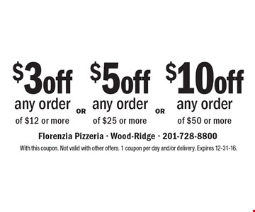 $3 off any order of $12 or more OR $5 off any order of $25 or more OR $10 off any order of $50 or more. With this coupon. Not valid with other offers. 1 coupon per day and/or delivery. Expires 12-31-16.