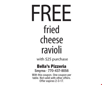 Free fried cheese ravioli with $25 purchase. With this coupon. One coupon per table. Not valid with other offers. Offer expires 2-3-17.