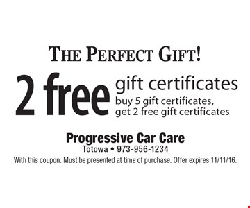 The Perfect Gift! 2 free gift certificates buy 5 gift certificates, get 2 free gift certificates. With this coupon. Must be presented at time of purchase. Offer expires 11/11/16.