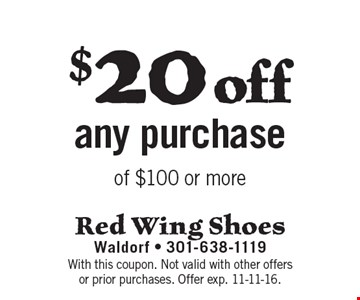 $20 off any purchase of $100 or more. With this coupon. Not valid with other offers or prior purchases. Offer exp. 11-11-16.