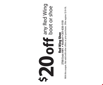 $20 off any Red Wing boot or shoe. With this coupon. Not valid with other offers or prior purchases. Offer expires 12-9-16.