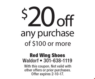 $20 off any purchase of $100 or more. With this coupon. Not valid with other offers or prior purchases.Offer expires 2-10-17.