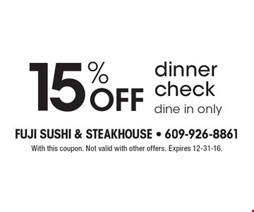 15% OFF dinner check dine in only. With this coupon. Not valid with other offers. Expires 12-31-16.