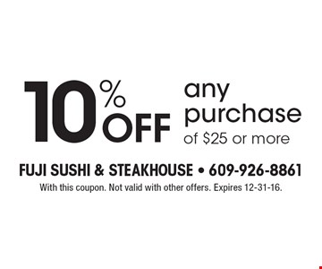 10% OFF any purchase of $25 or more. With this coupon. Not valid with other offers. Expires 12-31-16.
