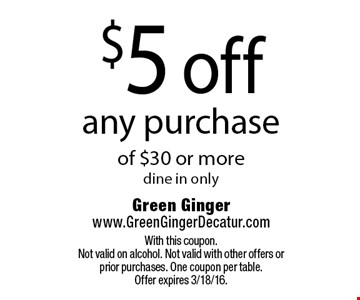 $5 off any purchase of $30 or more. Dine in only. With this coupon.Not valid on alcohol. Not valid with other offers or prior purchases. One coupon per table. Offer expires 3/18/16.